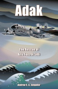cover of ADAK: The Rescue of Alfa Foxtrot 586 by Andrew Jampoler